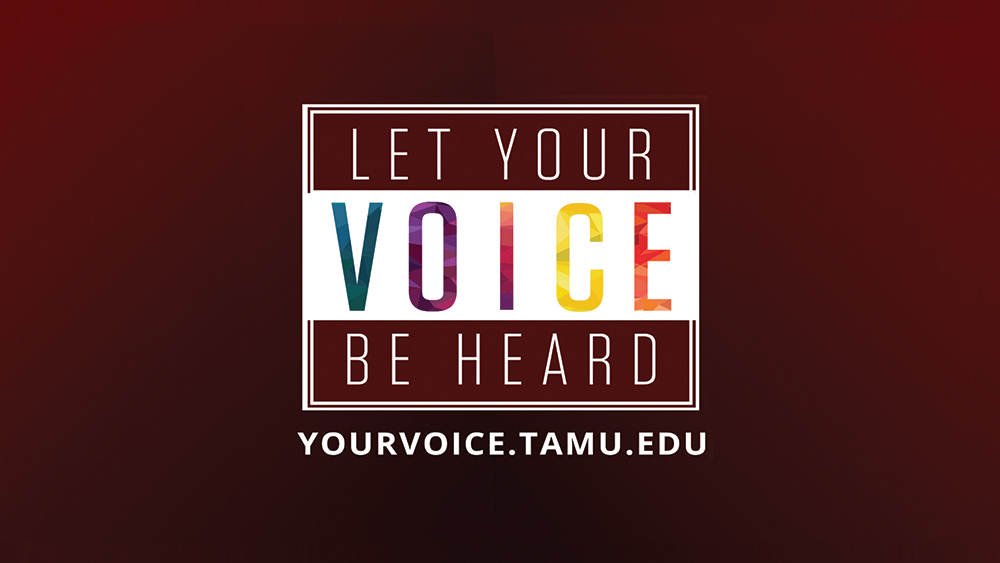 Let your voice be heard at yourvoice.tamu.edu.
