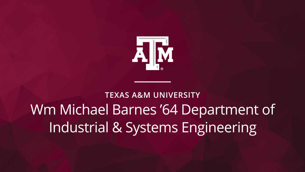 Wm Michael Barnes '64 Department of Industrial and Systems Engineering
